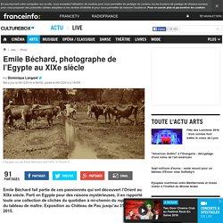 Emile Béchard, photographe de l'Egypte au XIXe siècle