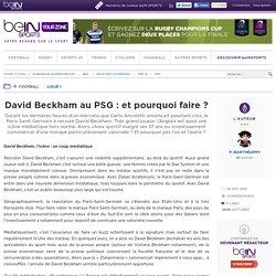 David Beckham au PSG : et pourquoi faire ? - beIN SPORTS Your Zone - Partagez votre passion et votre expertise du sport