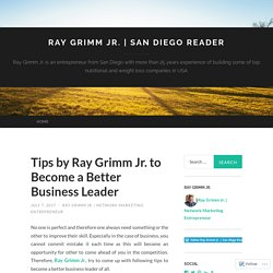 Tips by Ray Grimm Jr. to Become a Better Business Leader