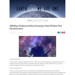 100 Ways To Become More Conscious: How To Raise Your Consciousness