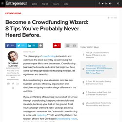 Become a Crowdfunding Wizard: 8 Tips You've Probably Never Heard Before.