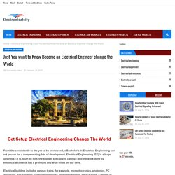 Just You want to Know Become an Electrical Engineer change the World