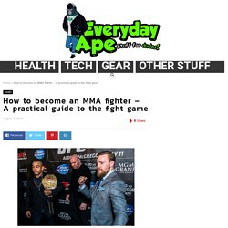 How to become an MMA fighter - A practical guide to the fight game