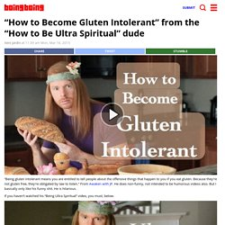 """How to Become Gluten Intolerant"" from the ""How to Be Ultra Spiritual"" dude"