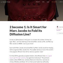 2 become 1: Is It Smart for Marc Jacobs to Fold Its Diffusion Line? - EDITED