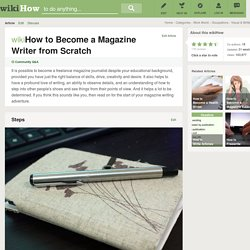 How to Become a Magazine Writer from Scratch: 9 Steps