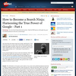 How to Become a Search Ninja: Harnessing the True Power of Google - Part 1