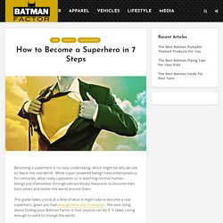 How to Become a Superhero in 7 Steps - Batman Factor