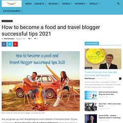 How to become a food and travel blogger - Webree Digito