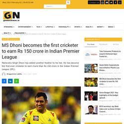 MS Dhoni becomes the first cricketer to earn Rs 150 crore in Indian Premier League - Good Newwws