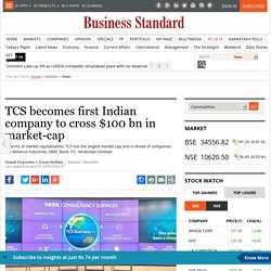 TCS becomes first Indian company to cross $100 bn in market-cap