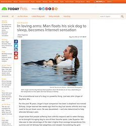 In loving arms: Man floats his sick dog to sleep, becomes Internet sensation