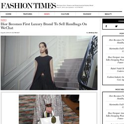 Dior Becomes First Luxury Brand To Sell Handbags On WeChat