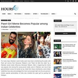 Pawri Girl Meme Becomes Popular among Indian Celebrities
