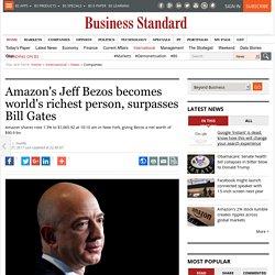 Amazon's Jeff Bezos becomes world's richest person, surpasses Bill Gates