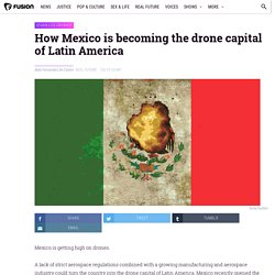 How Mexico is becoming the drone capital of Latin America