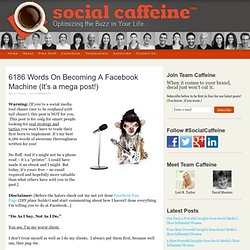 6186 Words On Becoming A Facebook Machine (It's a mega post!)