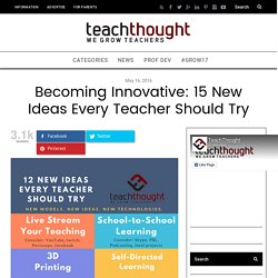 Becoming Innovative: 15 New Ideas Every Teacher Should Try -