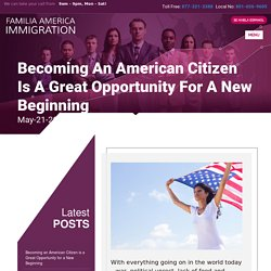 Becoming an American Citizen is a Great Opportunity for a New Beginning - Familia America