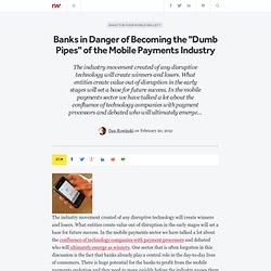 "Banks in Danger of Becoming the ""Dumb Pipes"" of the Mobile Payments Industry"