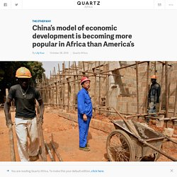 China's model is becoming more popular in Africa than the United States economic model — Quartz