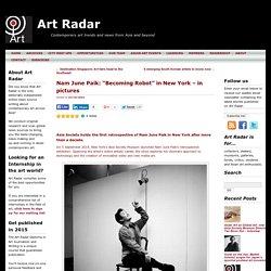 "Nam June Paik: ""Becoming Robot"" in New York – in pictures"