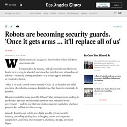 Robots are becoming security guards. 'Once it gets arms ... it'll replace all of us'