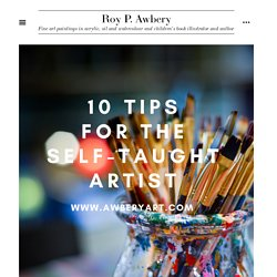 Top 10 tips for becoming a self-taught artist — Roy P. Awbery
