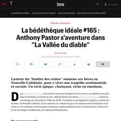 """La bédéthèque idéale #165 : Anthony Pastor s'aventure dans """"La Vallée du diable"""""""