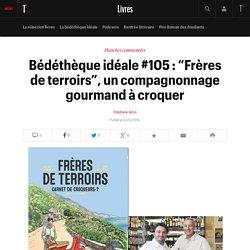 """#SELECTION800 Bédéthèque idéale #105 : """"Frères de terroirs"""", un compagnonnage gourmand à croquer: Apiculteurs,..."""