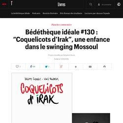 """Bédéthèque idéale #130: """"Coquelicots d'Irak"""", une enfance dans le swinging Mossoul"""