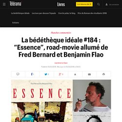 "La bédéthèque idéale #184 : ""Essence"", road-movie allumé de Fred Bernard et Benjamin Flao - Livres"