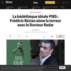 La bédéthèque idéale #185 : Frédéric Bézian sème la terreur avec le Docteur Radar - Livres