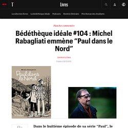 """#SELECTION800 Bédéthèque idéale #104: Michel Rabagliati emmène """"Paul dans le Nord"""": Dans le huitième épisode ..."""