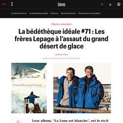 La bédéthèque idéale #71 : Les frères Lepage à l'assaut du grand désert de glace