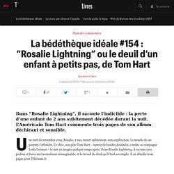 """La bédéthèque idéale #154 : """"Rosalie Lightning"""" ou le deuil d'un enfant à petits pas, de Tom Hart"""