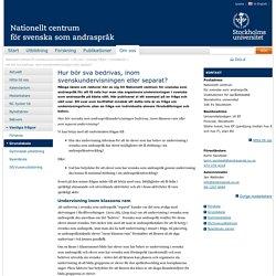 Hur bör sva bedrivas, inom svenskundervisningen eller separat?