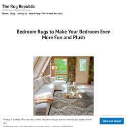 Bedroom Rugs to Make Your Bedroom Even More Fun and Plush – The Rug Republic