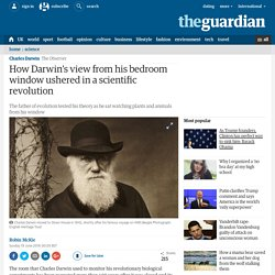 How Darwin's view from his bedroom window ushered in a scientific revolution