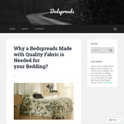 Why a Bedspreads Made with Quality Fabric is Needed for your Bedding? – Bedspreads
