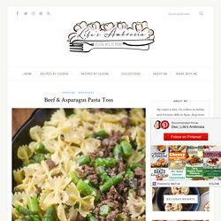 Beef & Asparagus Pasta Toss - Life's Ambrosia