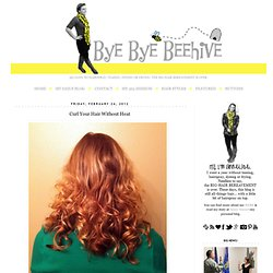 Bye Bye Beehive: Curl Your Hair Without Heat