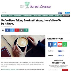 You've Been Taking Breaks All Wrong. Here's How To Do It Right.