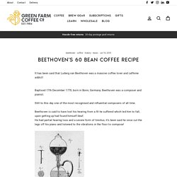 Beethoven's 60 Bean Coffee Recipe – Green Farm Coffee