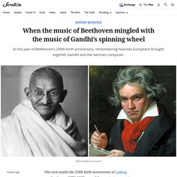 When the music of Beethoven mingled with the music of Gandhi's spinning wheel