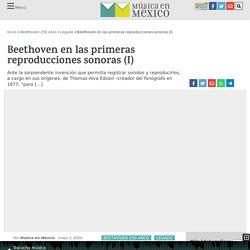 Beethoven en las primeras reproducciones sonoras (I) - Música en México