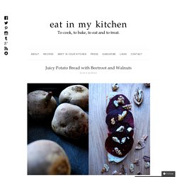 Juicy Potato Bread with Beetroot and Walnuts : eat in my kitchen