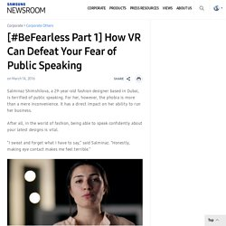 [#BeFearless Part 1] How VR Can Defeat Your Fear of Public Speaking – Samsung Global Newsroom