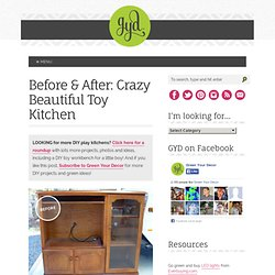 Before & After: Crazy Beautiful Toy Kitchen :: Green Your Decor