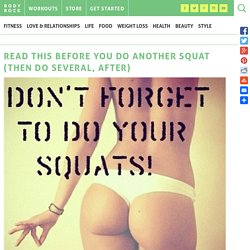 Read This Before You Do Another Squat (Then Do Several, After)